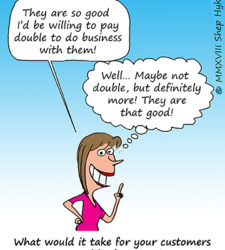 Are You So Good Your Customers Would Pay You Double?